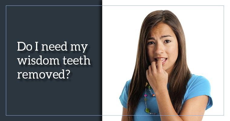 Wisdom Teeth Problems: Do I Need My Wisdom Teeth Removed?